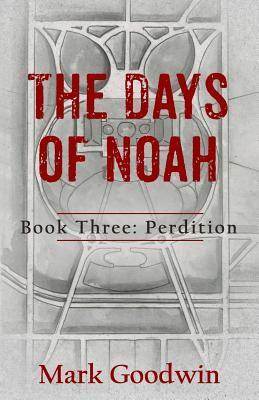 Perdition (The Days of Noah, #3) Mark Goodwin