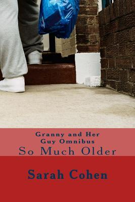 Granny and Her Guy Omnibus: So Much Older  by  Sarah Cohen