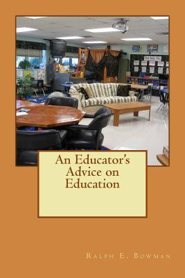 An Educators Advice on Education  by  Ralph E Bowmaqn