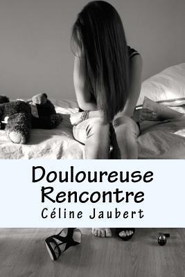 Douloureuse Rencontre  by  Mme Celine Jaubert