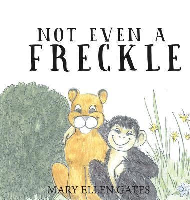 Not Even a Freckle Mary Ellen Gates