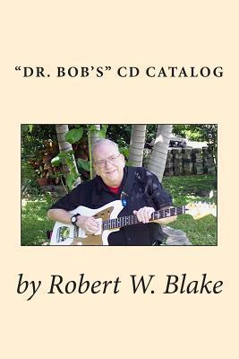 Dr. Bobs CD Catalog Robert W Blake
