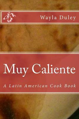 Muy Caliente: A Latin American Cook Book  by  Wayla C Duley