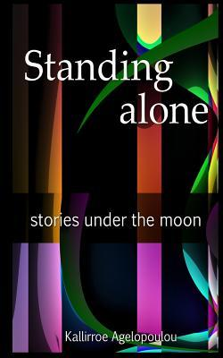 Standing Alone: Stories Under the Moon Kallirroe Agelopoulou