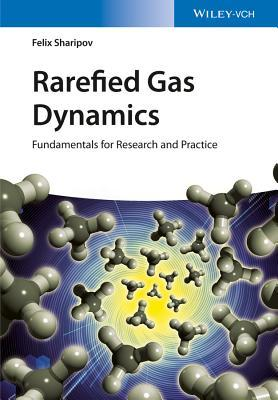 Fundamentals of Rarefied Gas Dynamics: For Research and Practice Felix Sharipov