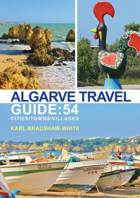 Algarve Travel Guide: 54 Cities, Towns, Villages  by  Karl Bradshaw-White