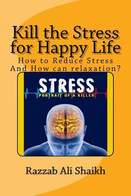 Kill the Stress for Happy Life: How to Reduce Stress and How Can Relaxation? Razzab Ali Shaikh