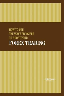 How to Use the Wave Principle to Boost Your Forex Trading  by  Jim Martens