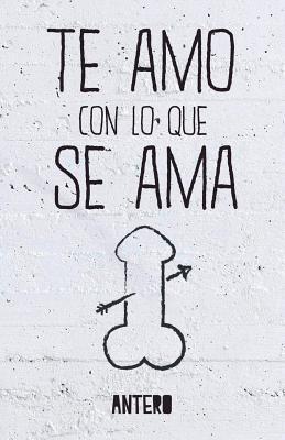 Te Amo Con Lo Que Se AMA  by  Antero