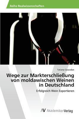 Wege Zur Markterschliessung Von Moldawischen Weinen in Deutschland Coscodan Tatiana