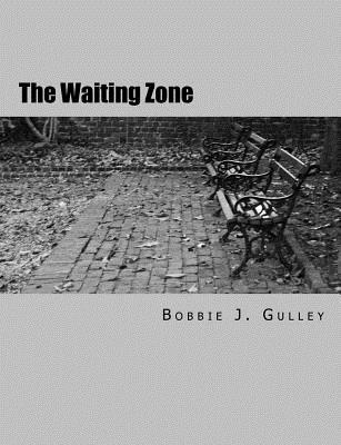 The Waiting Zone  by  Bobbie J Gulley
