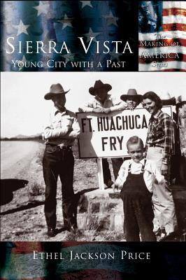 Sierra Vista: Young City with a Past  by  Ethel Jackson Price
