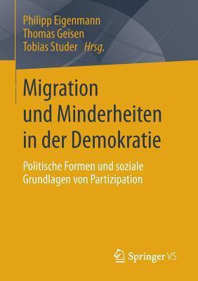 Migration Und Minderheiten in Der Demokratie: Politische Formen Und Soziale Grundlagen Von Partizipation  by  Phillip Eigenmann