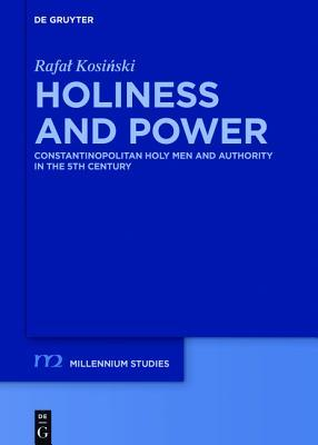 Holiness and Power: Constantinopolitan Holy Men and Authority in 5th Century  by  Rafal Kosinski
