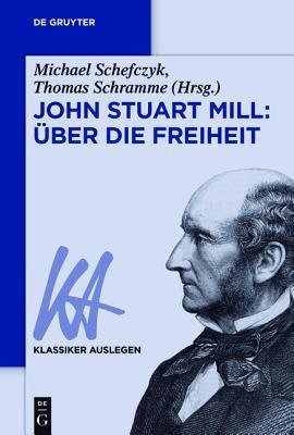John Stuart Mill: Uber Die Freiheit  by  Michael Schefczyk