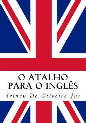 O Atalho Para O Ingles: Fale Ingles Rapido! Irineu De Oliveira Jnr