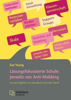 Losungsfokussierte Schule: Jenseits Von Anti-Mobbing  by  Sue Young