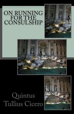 On Running for the Consulship  by  Quintus Tullius Cicero