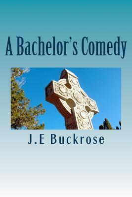 A Bachelors Comedy  by  J. E. Buckrose