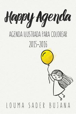 Happy Agenda: Agenda Ilustrada Para Colorear y Organizarte Sin Estres Louma Sader Bujana Dds