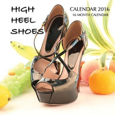 High Heel Shoes Calendar 2016: 16 Month Calendar  by  Jack Smith