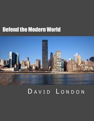 Defend the Modern World: A Selection  by  David London