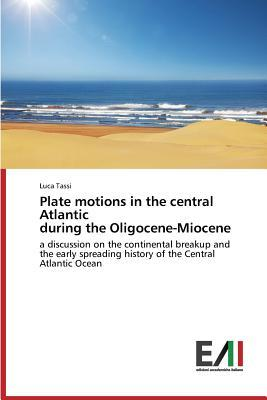 Plate Motions in the Central Atlantic During the Oligocene-Miocene  by  Tassi Luca