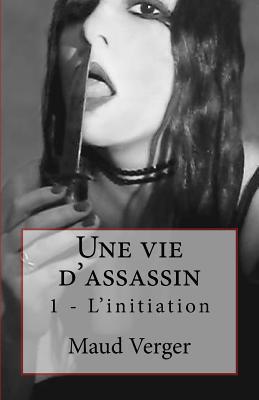 Une Vie DAssassin: LInitiation  by  Maud Verger