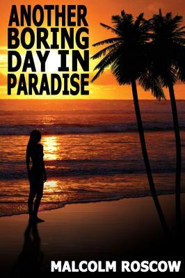 Another Boring Day In Paradise  by  Malcolm Roscow