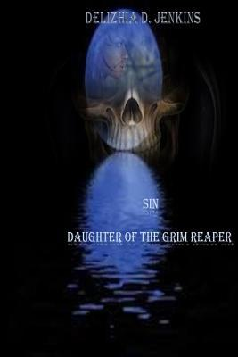 Sin: Daughter of the Grim Reaper Delizhia D Jenkins