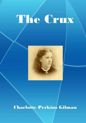 The Crux: A Lecturer for Social Reform Charlotte Perkins Gilman