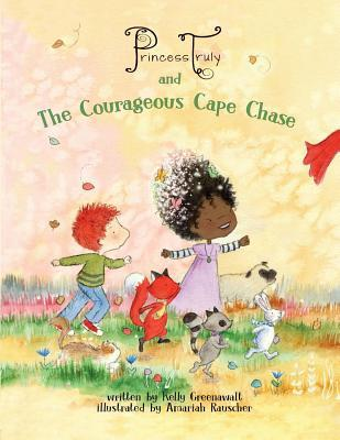 Princess Truly and the Courageous Cape Chase Kelly Greenawalt