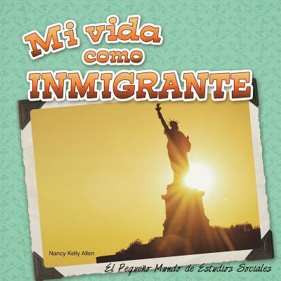 Mi Vida Como Inmigrante  by  Nancy Kelly Allen