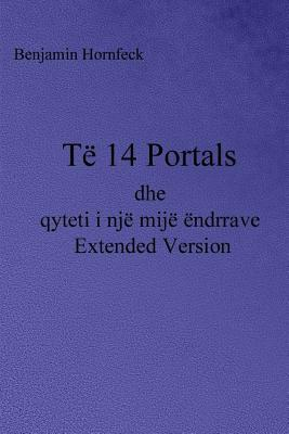 Te 14 Portale Dhe Qyteti I Nje Mije Endrrave Extended Version  by  Benjamin Hornfeck