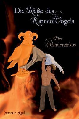 Die Reise Des Karneolvogels: Der Wanderzirkus  by  Jeanette Lagall
