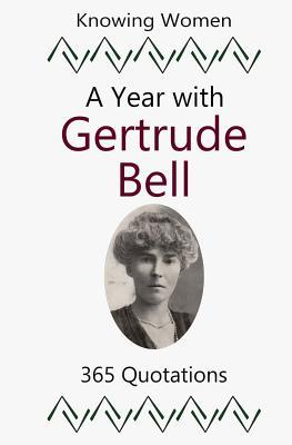 A Year with Gertrude Bell: 365 Quotations  by  Gertrude Bell
