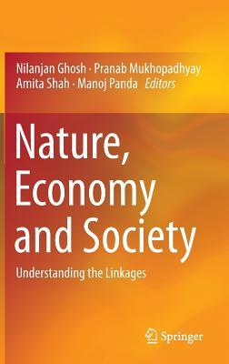 Nature, Economy and Society: Understanding the Linkages  by  Nilanjan Ghosh