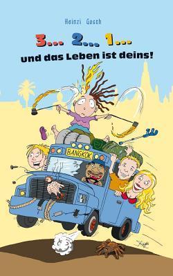 3... 2... 1... Und Das Leben Ist Deins!: Eine Unglaubliche Reise Zum Rand Des Wahnsinns.  by  Heinzi Gosch