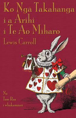 Ko Ng Takahanga I a Rihi I Te Ao M Haro  by  Lewis Carroll
