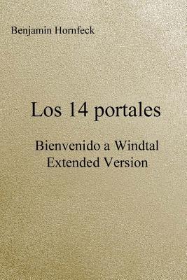 Los 14 Portales - Bienvenido a Windtal Extended Version  by  Benjamin Hornfeck