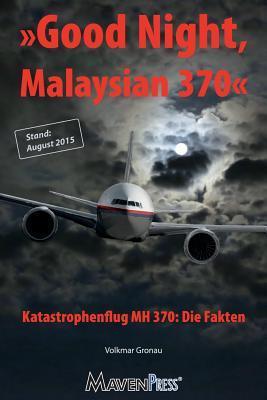 Good Night, Malaysian 370 - Katastrophenflug Mh 370: Die Fakten  by  Volkmar Gronau