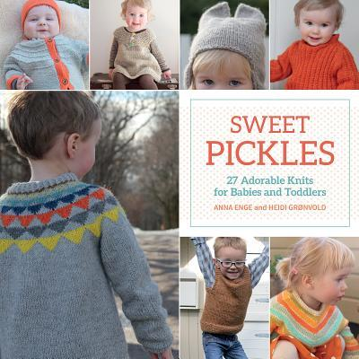Sweet Pickles: 27 Adorable Knits for Babies and Toddlers  by  Anna Enge