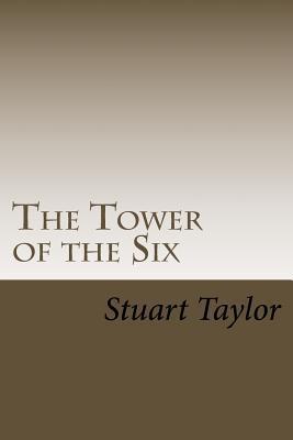 The Tower of the Six Stuart Taylor  Jr