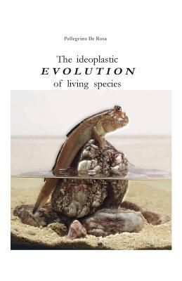 The Ideoplastic Evolution of Living Species  by  Pellegrino De Rosa