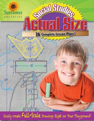Actual Size-Social Studies: Easily Create Full-Scale Drawings Right on Your Playground! Sunflower Education