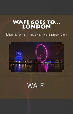 Wafi Goes To... London: Der Etwas Andere Reisebericht  by  Wa Fi