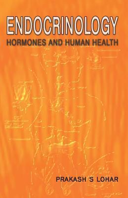 Endocrinology: Hormones and Human Health  by  Prakash S Lohar