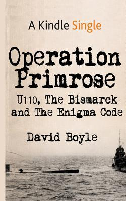 Operation Primrose: U110, the Bismarck and the Enigma Code  by  David Boyle