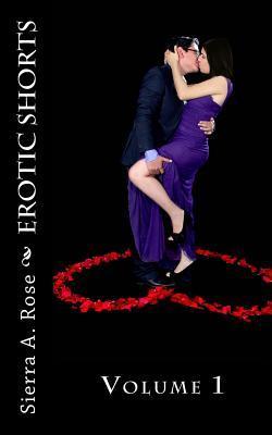 Erotic Shorts: Volume 1 Sierra a Rose