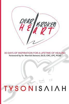 Dear Broken Heart: 30 Days of Inspiration for a Lifetime of Healing Tyson Isaiah